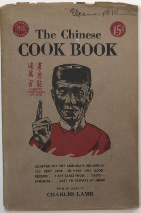 The Chinese Cook Book. Covering the Entire Field of Chinese Cookery in the Chinese Order of...