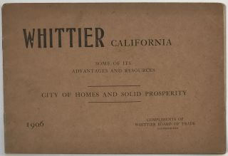 Whittier California. Some of Its Advantages and Resources. City of Homes and Solid Prosperity...