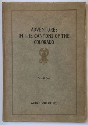 Adventures in the Canyons of the Colorado by Two of the Earliest Explorers, James White and W.W....
