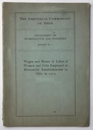 Wages and Hours of Girls Employed in Mercantile Establishments in Ohio in 1913. Women, Industrial...