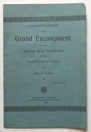 Constitution of the Grand Encampment of the Indian War Veterans of the North Pacific Coast and...
