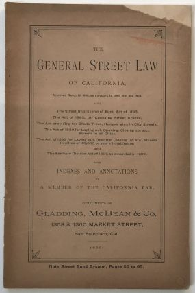 The General Street Law of California, Approved March 18, 1885; as amended in 1889, 1891, and...