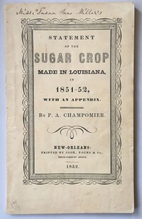 Statement of the Sugar Crop Made in Louisiana, in 1851-52, with an Appendix. P. A. Champomier