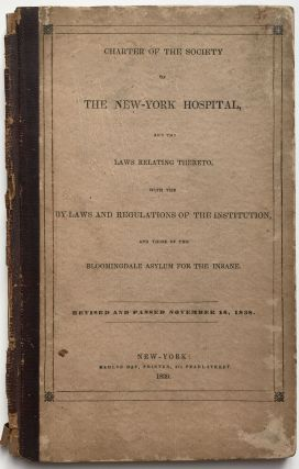 Charter of the Society of the New-York Hospital, and the Laws Relating Thereto, with the By-Laws...