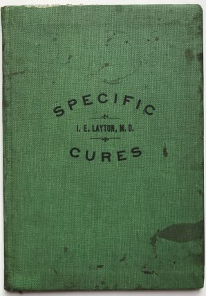 Specific Cures or Rare Reliable Remedies. I. E. Layton
