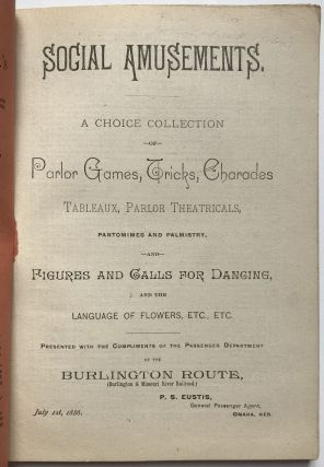 Social Amusements. A Choice Collection of Parlor Games, Tricks, Charades, Tableaux, Parlor Theatricals, Pantomimes and Palmistry...