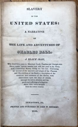Slavery in the United States: A Narrative of the Life and Adventures of Charles Ball, A Black...