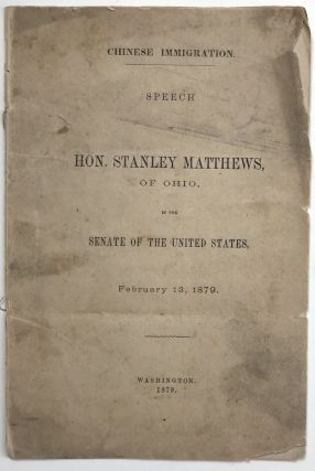 Chinese Immigration. Speech by Hon. Stanley Matthews, of Ohio, in the Senate of the United...