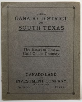 The Ganado District of South Texas in the Heart of the Gulf Coast Country. Texas, Promotional