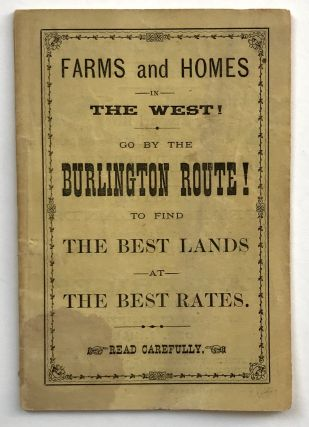 Farms and Homes in the West! Go by the Burlington Route! To Find the Best Lands at the Best...