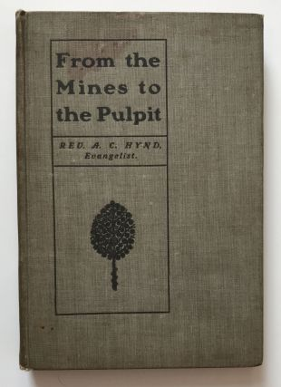 From the Mines to the Pulpit. A. C. Hynd