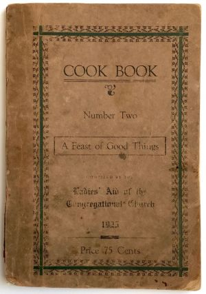 A Feast of Good Things. No. 2. Compiled by the Ladies' Aid of the Congregational Church....