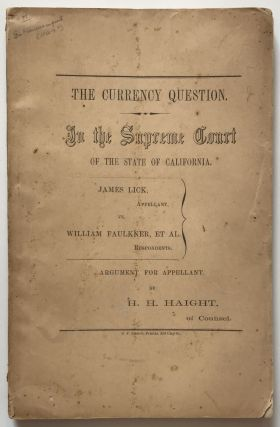 The Currency Question. In the Supreme Court of the State of California [cover title]. Henry H....
