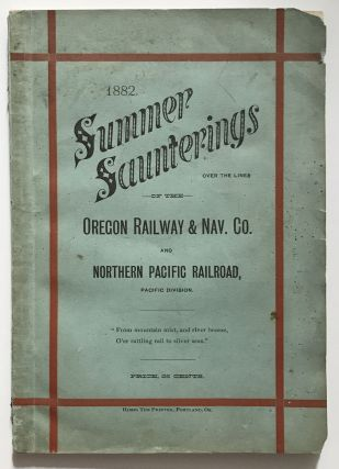 1882. Summer Saunterings over the Lines of the Oregon Railway & Nav. Co. and Northern Pacific...