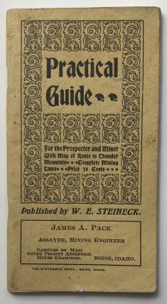 Practical Guide for the Prospector and Miner with Map of Route to Thunder Mountain. Complete...