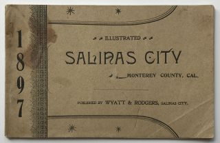 Illustrated Salinas City, Monterey County, Cal. [cover title]. California, Promotional Literature
