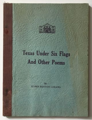 Texas Under Six Flags and Other Poems. Ruben Rendon Lozano