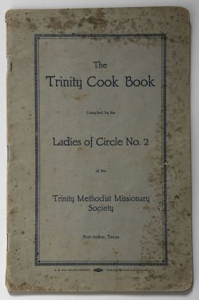 The Trinity Cook Book. Compiled by the Ladies of Circle No. 2 of the Trinity Methodist Missionary...