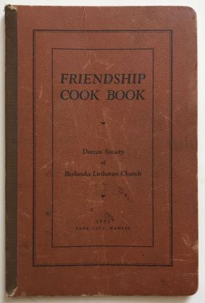 Friendship Cook Book. Dorcas Society of Bethesda Lutheran Church [cover title]. Kansas, Cook Books