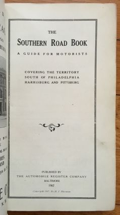 The Southern Road Book: A Guide for Motorists. Covering the Territory South of Philadelphia,...