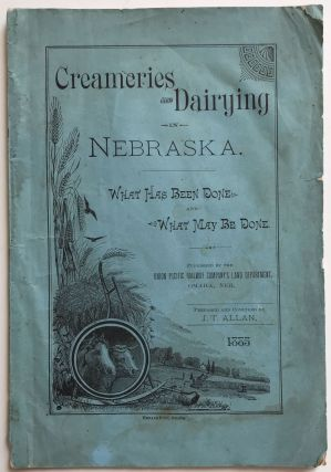 Creameries and Dairying in Nebraska. What Has Been Done, and What May Be Done. Nebraska, Dairy
