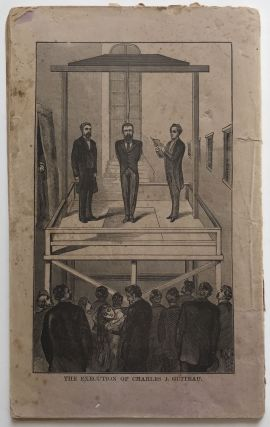 The Life, Great Trial, and Execution of Charles Jules Guiteau, the Assassin of Our Lamented President, James Abram Garfield. A Full Account