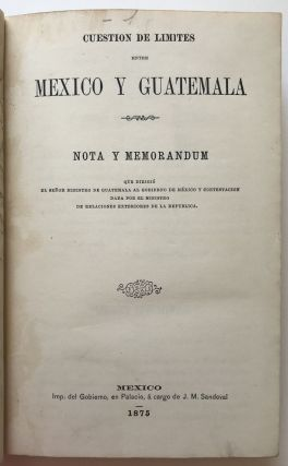 [Sammelband of Five Tracts Regarding the 19th-Century Border Dispute Between Mexico and Guatemala]