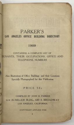 Parker's Los Angeles Office Building Directory 1909. Containing a Complete List of Tenants, Their Occupations, Office and Telephone Numbers
