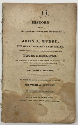 A History of the Detection, Conviction, Life and Designs of John A. Murel, the Great Western Land...