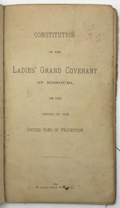 Constitution of the Ladies' Grand Covenant of Missouri, of the Order of the United Sons of...