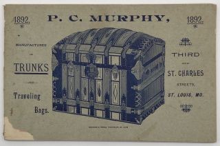 P.C. Murphy, Manufacturer of Trunks and Traveling Bags [cover title]. Trade Catalogs, Travel