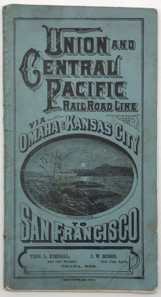 Union and Central Pacific Railroad Line Via Omaha or Kansas City to San Francisco [cover title]....