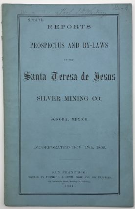 Reports Prospectus and By-Laws of the Santa Teresa de Jesus Silver Mining Co. Sonora, Mexico....
