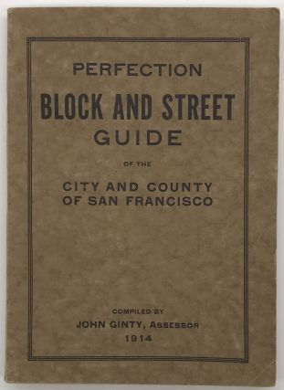 Perfection Block and Street Guide of the City and Country of San Francisco Containing a Complete...