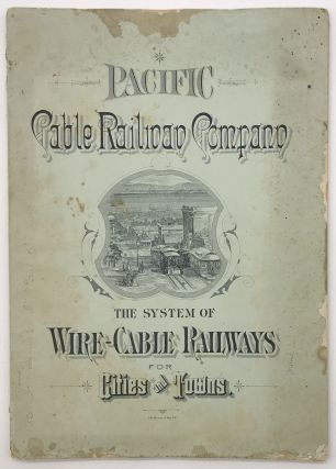 The Pacific Cable Railway Company. The System of Wire-Cable Railways for Cities and Towns as...