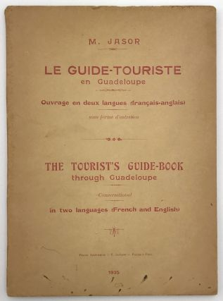 Le Guide-Touriste en Guadeloupe... / The Tourist's Guide-Book Through Guadeloupe. Conversational...