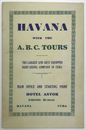 Havana with the A.B.C. Tours. The Largest and Best Equipped Sight-Seeing Company in Cuba. Cuba,...
