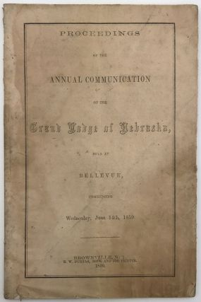 Proceedings of the Annual Communication of the Grand Lodge of Nebraska, Held at Bellevue,...