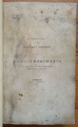 Official. Military History of Kansas Regiments During the War for the Suppression of the Great...
