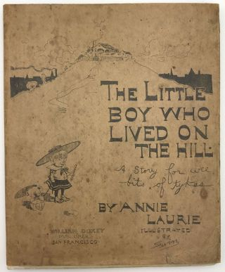 The Little Boy Who Lived on the Hill. A Story for Wee Bits of Tykes. Annie . Swinnerton Laurie,...