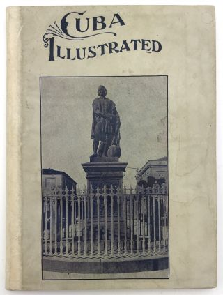 Cuba Illustrated with the Biography and Portrait of Christopher Columbus Containing Also General...
