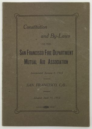 Constitution and By-Laws of the San Francisco Fire Department Mutual Aid Association. California,...