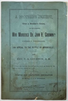 A Brother's Inquest, over a Brother's Grave, or the Question, Who Murdered Dr. John R. Goodwin?...