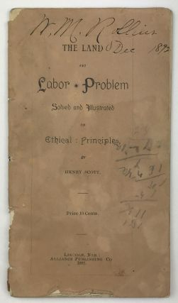 The Land and Labor Problem Solved and Illustrated on Ethical Principles. Henry Scott