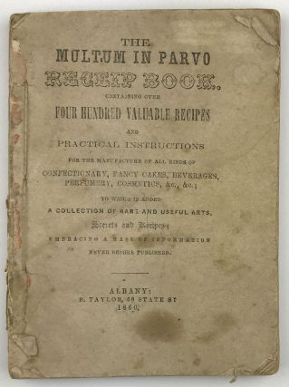 The Multum in Parvo Receip Book. Containing over Four Hundred Valuable Recipes and Practical...