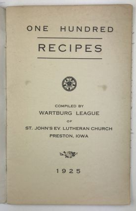 One Hundred Recipes Compiled by Wartburg League of St. John's Ev. Lutheran Church Preston, Iowa