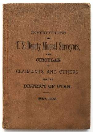 Instructions to U.S. Deputy Mineral Surveyors for the District of Utah, May, 1890. [bound with]:...