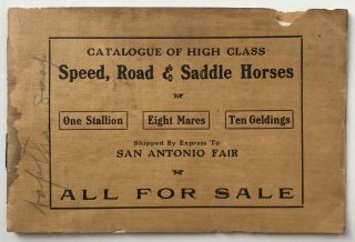 Catalogue of High Class Speed, Road & Saddle Horses...Shipped by Express to San Antonio Fair. All...
