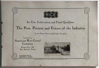Rice. Its Use, Cultivation and Food Qualities. The Past, Present and Future of the Industry in the United States and Foreign Countries