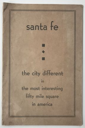 Santa Fe the City Different in the Most Interesting Fifty Mile Square in America [cover title]....